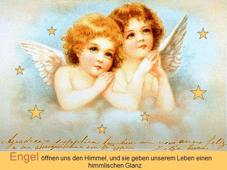 Engel öffnen uns den Himmel, und sie geben unserem Leben einen himmlischen Glanz