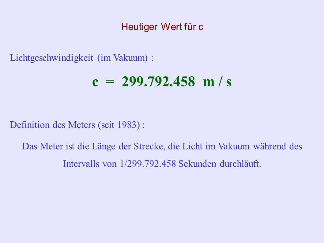 c = 299.792.458 m / s Heutiger Wert für c