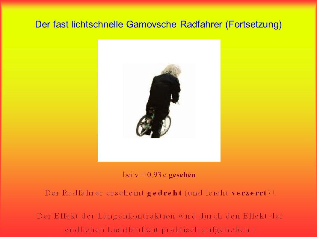 Der fast lichtschnelle Gamovsche Radfahrer (Fortsetzung)
