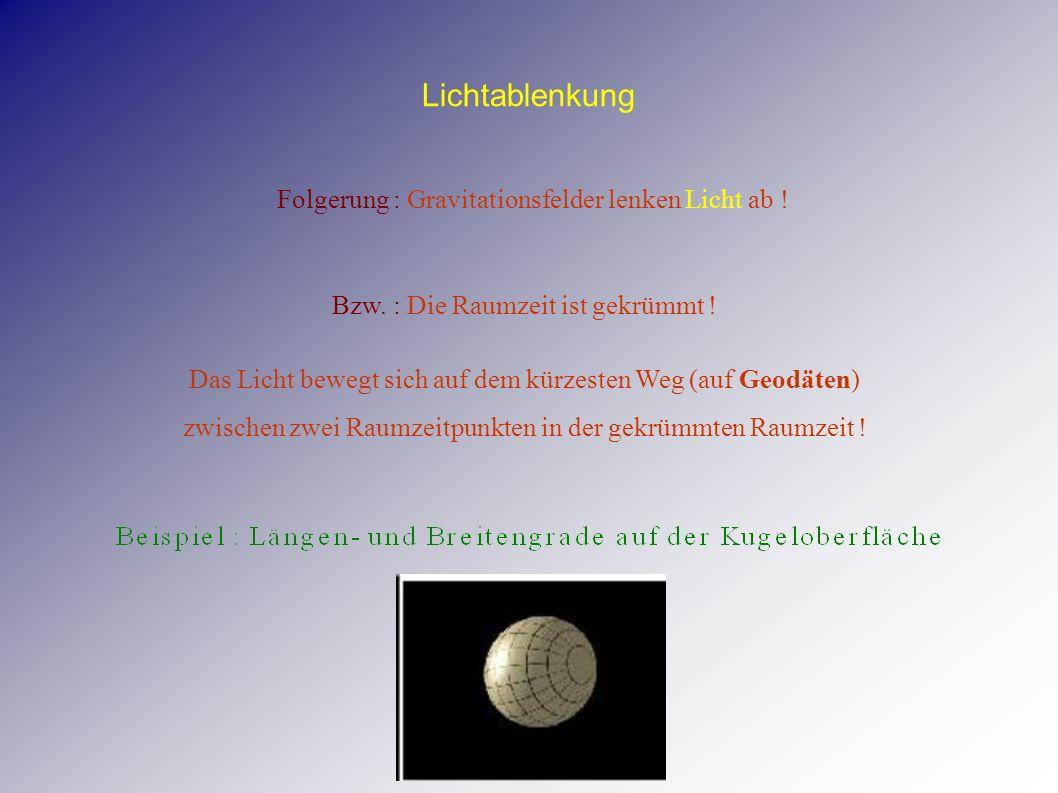 Lichtablenkung Folgerung : Gravitationsfelder lenken Licht ab !