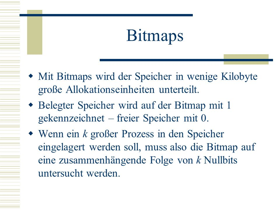 BitmapsMit Bitmaps wird der Speicher in wenige Kilobyte große Allokationseinheiten unterteilt.