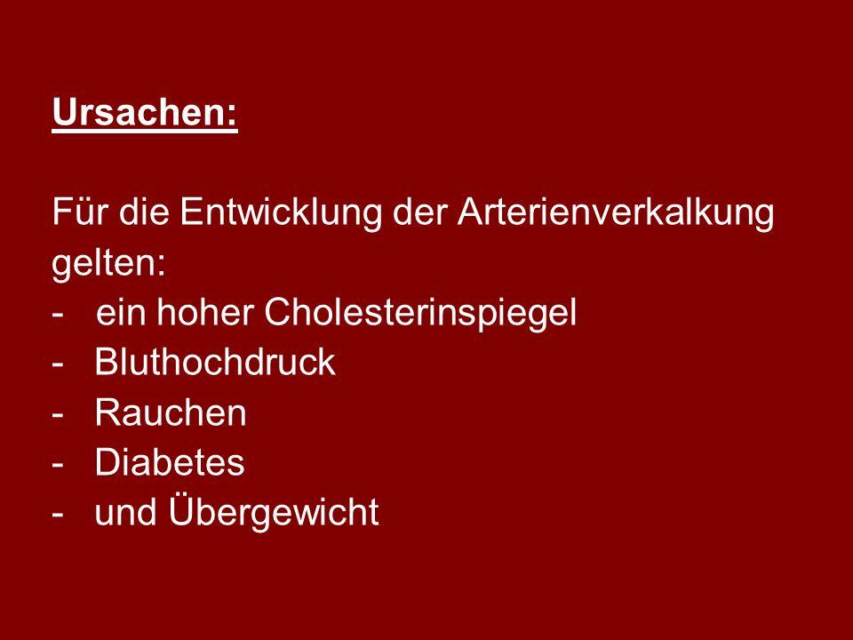 Ursachen: Für die Entwicklung der Arterienverkalkung. gelten: - ein hoher Cholesterinspiegel. Bluthochdruck.