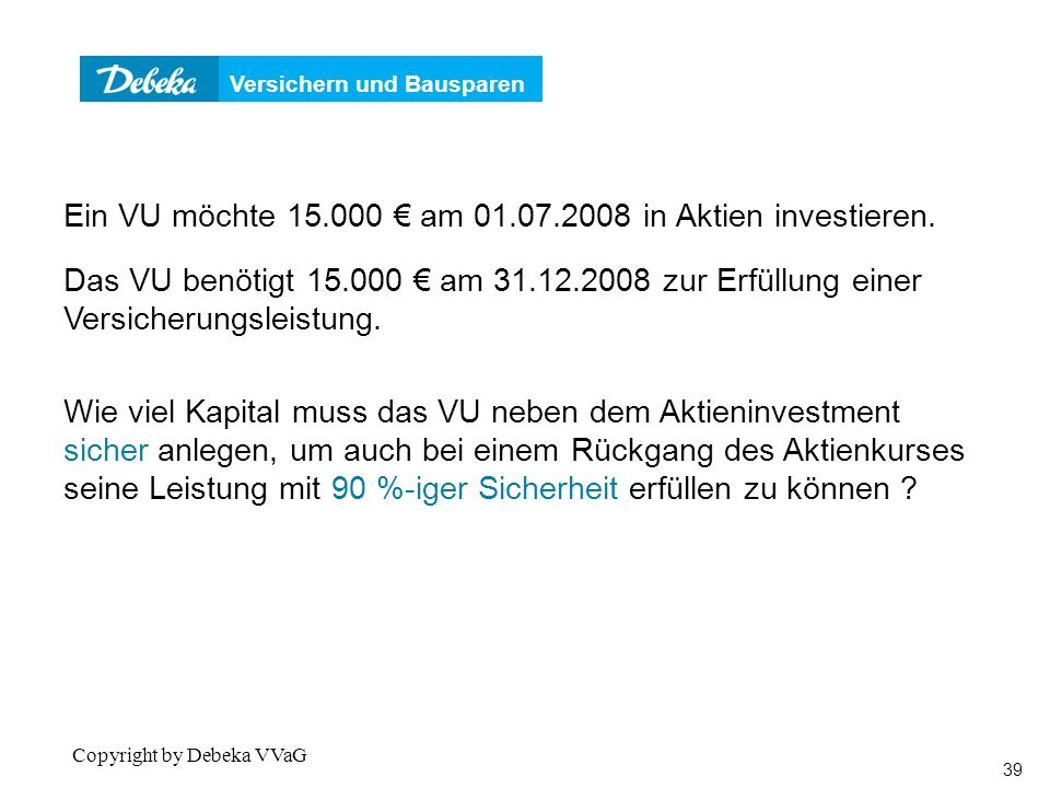 Beispiel Ein VU möchte 15.000 € am 01.07.2008 in Aktien investieren.