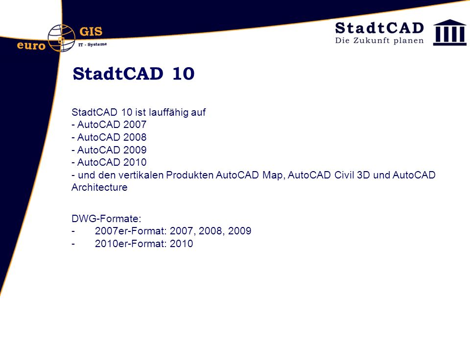 StadtCAD 10 StadtCAD 10 ist lauffähig auf AutoCAD 2007 AutoCAD 2008