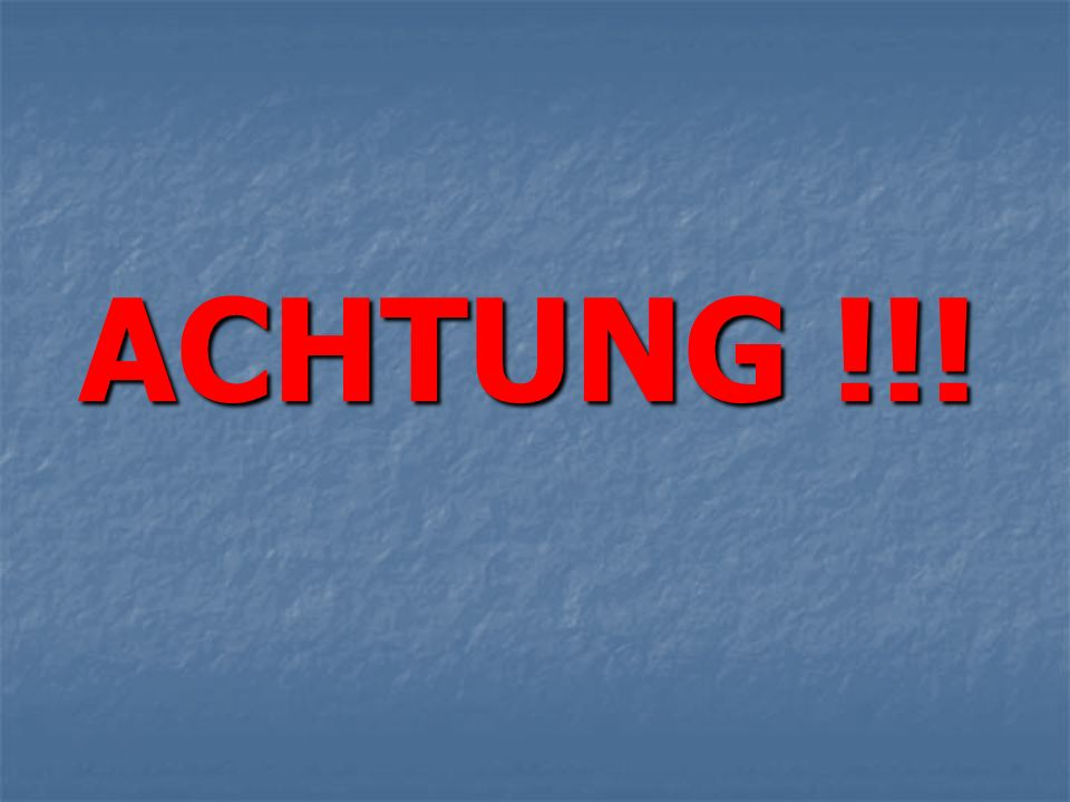 ACHTUNG !!!
