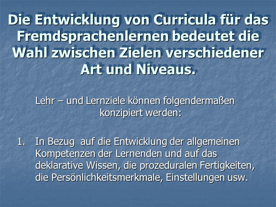 Die Entwicklung von Curricula für das Fremdsprachenlernen bedeutet die Wahl zwischen Zielen verschiedener Art und Niveaus.