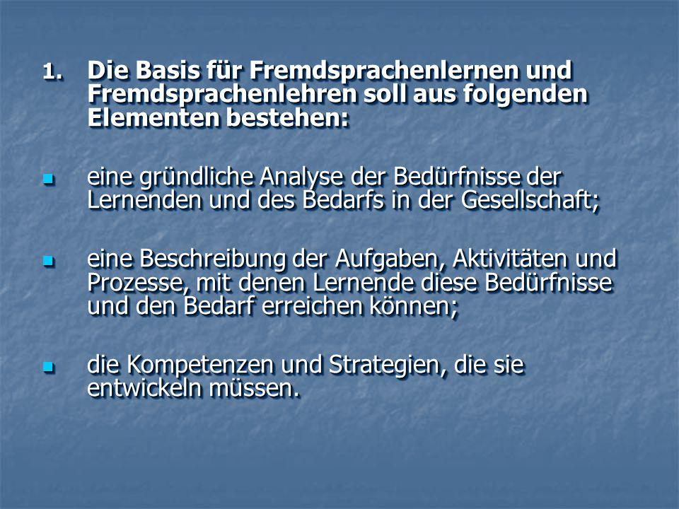 Die Basis für Fremdsprachenlernen und Fremdsprachenlehren soll aus folgenden Elementen bestehen: