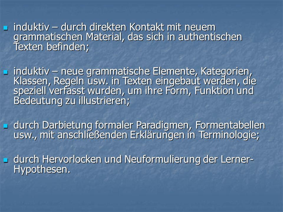 induktiv – durch direkten Kontakt mit neuem grammatischen Material, das sich in authentischen Texten befinden;