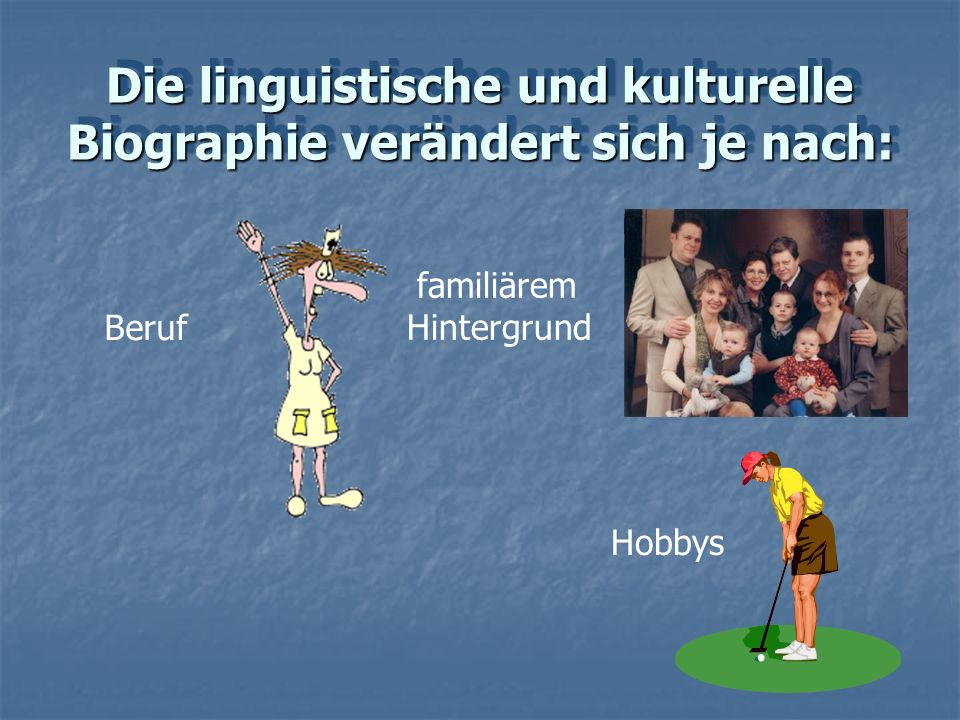 Die linguistische und kulturelle Biographie verändert sich je nach:
