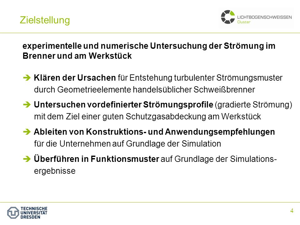 Zielstellung experimentelle und numerische Untersuchung der Strömung im Brenner und am Werkstück.