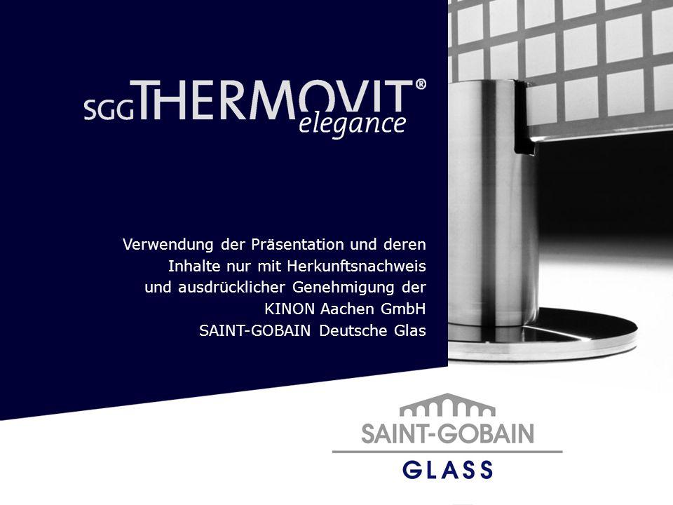 Verwendung der Präsentation und deren Inhalte nur mit Herkunftsnachweis und ausdrücklicher Genehmigung der KINON Aachen GmbH SAINT-GOBAIN Deutsche Glas