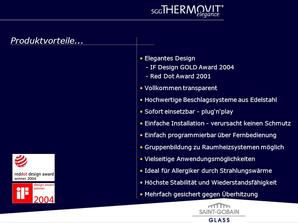 Produktvorteile... Elegantes Design - IF Design GOLD Award 2004 - Red Dot Award 2001. Vollkommen transparent.