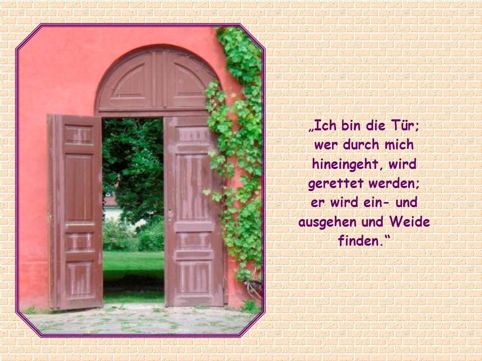 """""""Ich bin die Tür; wer durch mich hineingeht, wird gerettet werden;"""