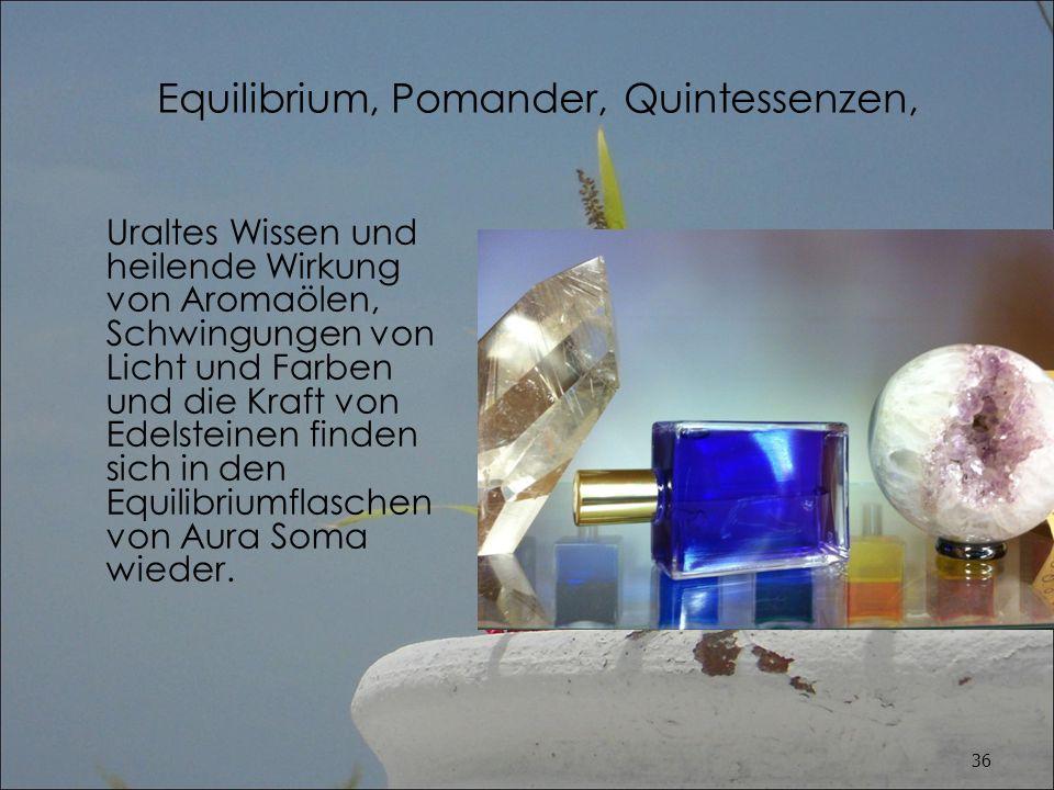 Equilibrium, Pomander, Quintessenzen,