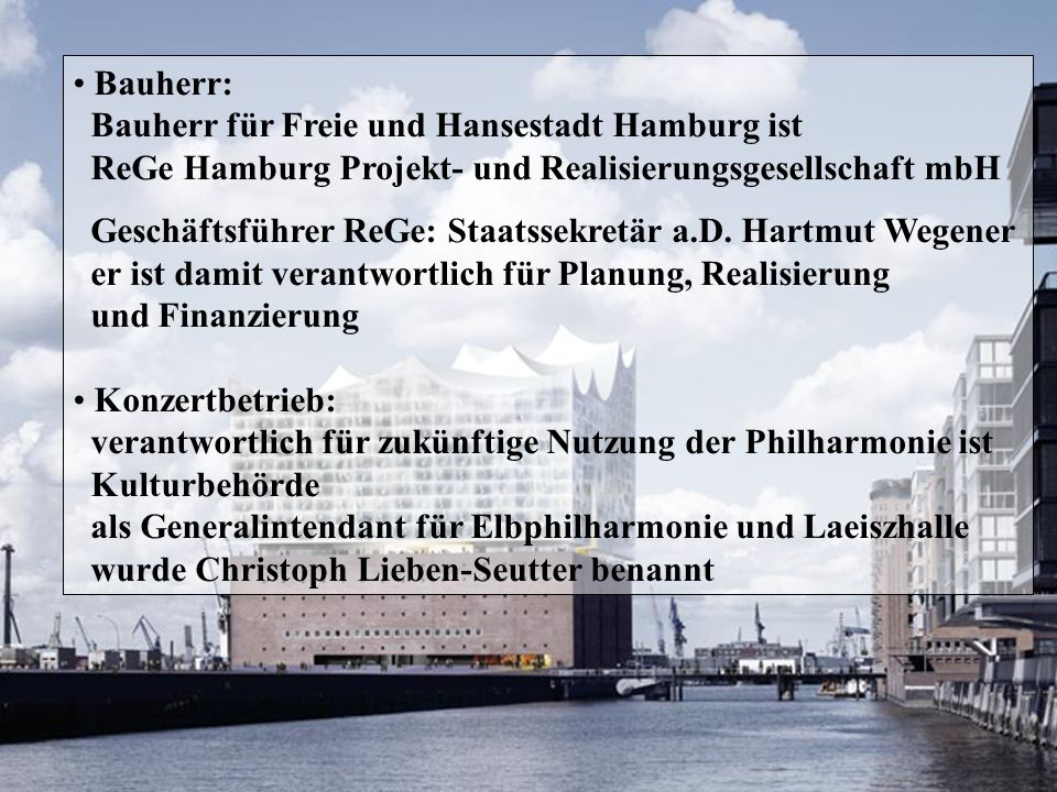 Bauherr: Bauherr für Freie und Hansestadt Hamburg ist. ReGe Hamburg Projekt- und Realisierungsgesellschaft mbH.