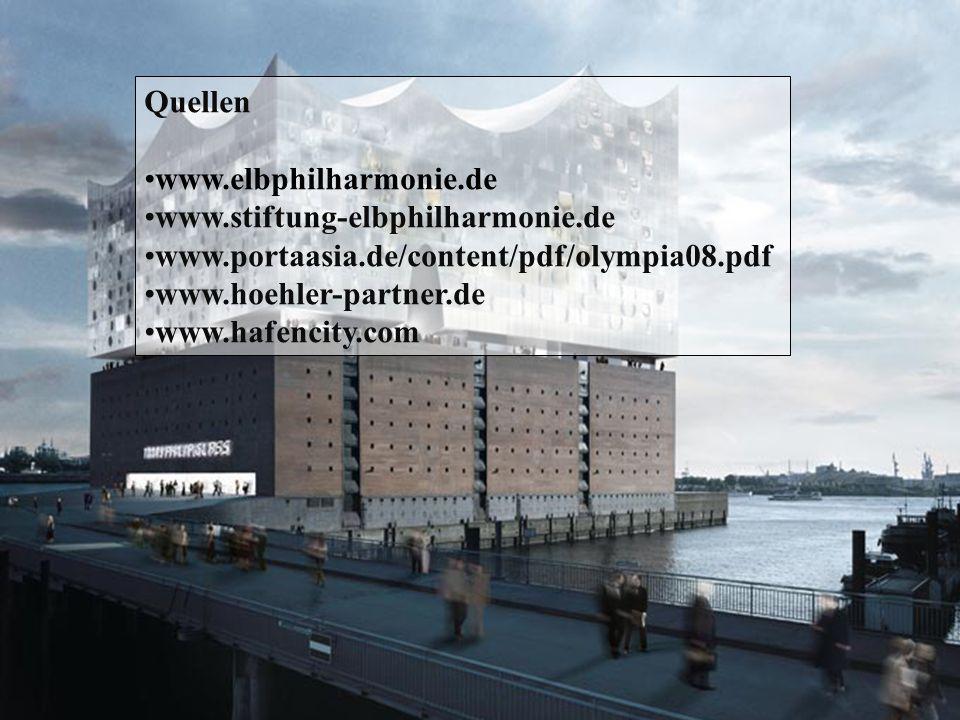 Quellen www.elbphilharmonie.de. www.stiftung-elbphilharmonie.de. www.portaasia.de/content/pdf/olympia08.pdf.