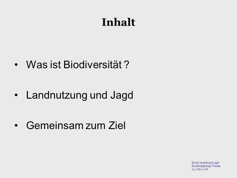 Inhalt Was ist Biodiversität Landnutzung und Jagd Gemeinsam zum Ziel