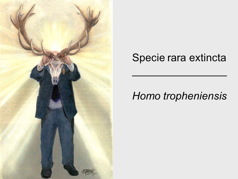 Specie rara extincta ________________ Homo tropheniensis