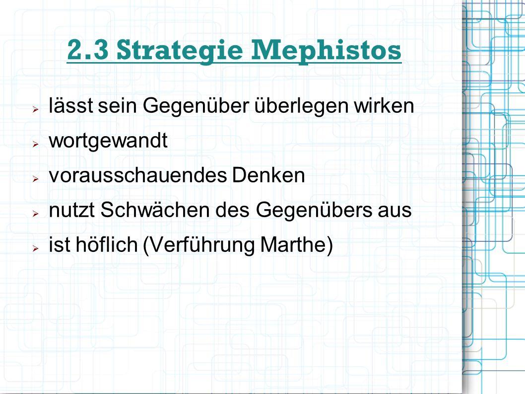 2.3 Strategie Mephistos lässt sein Gegenüber überlegen wirken