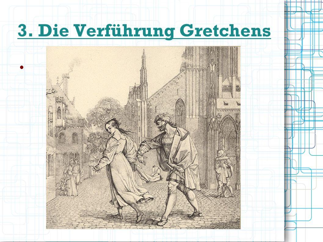 3. Die Verführung Gretchens