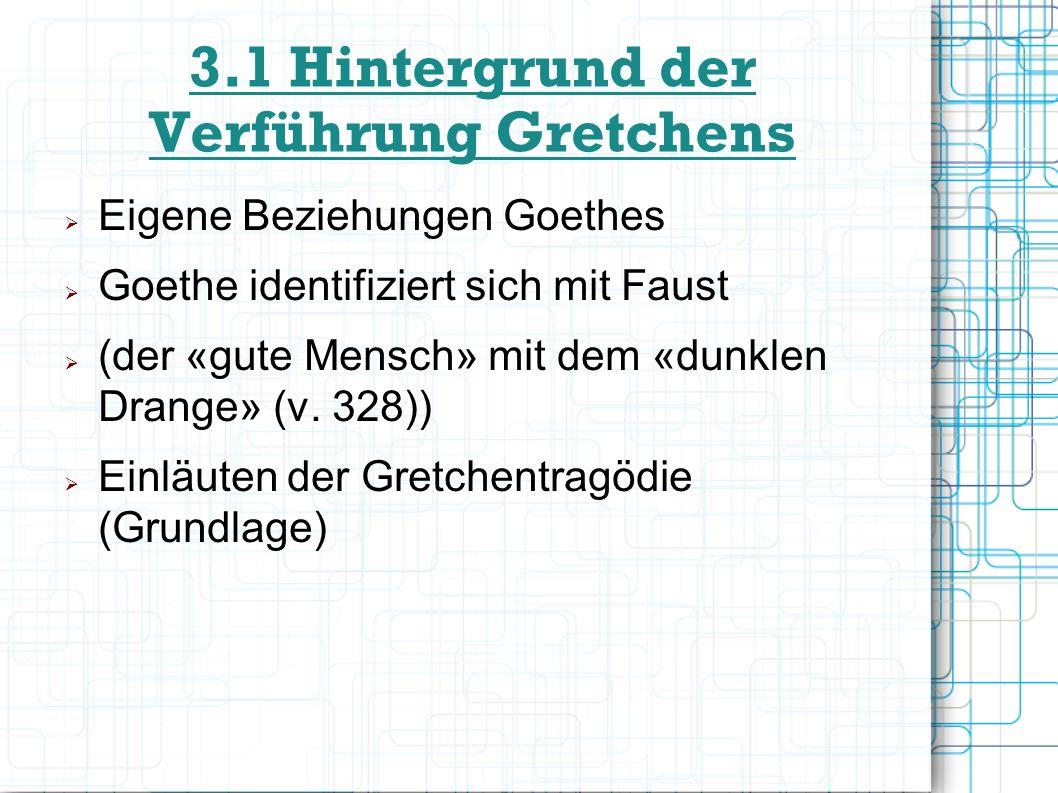 3.1 Hintergrund der Verführung Gretchens