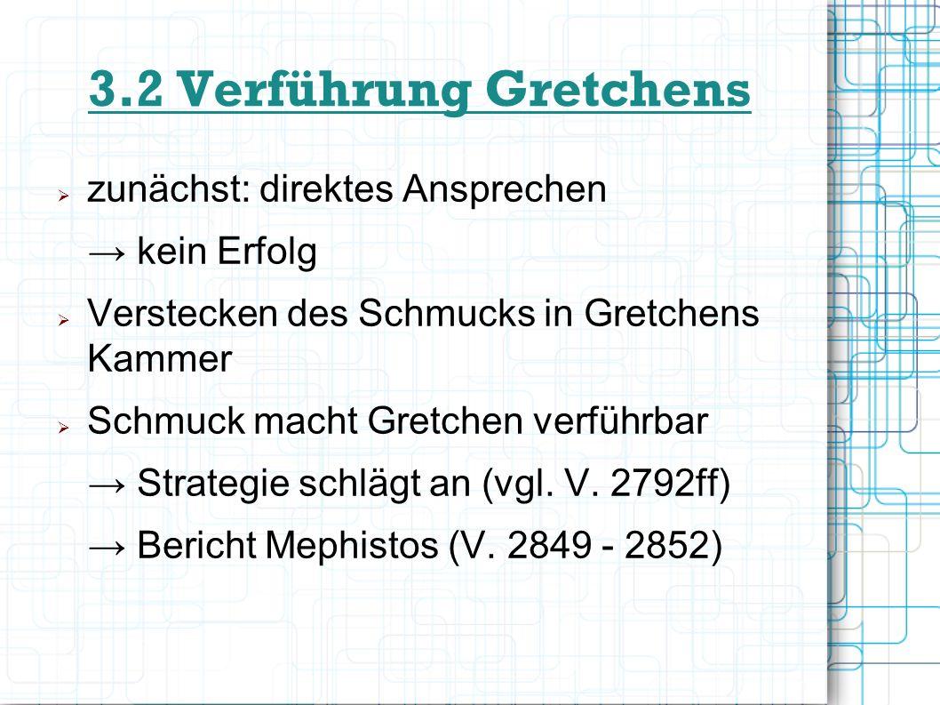 3.2 Verführung Gretchens zunächst: direktes Ansprechen → kein Erfolg