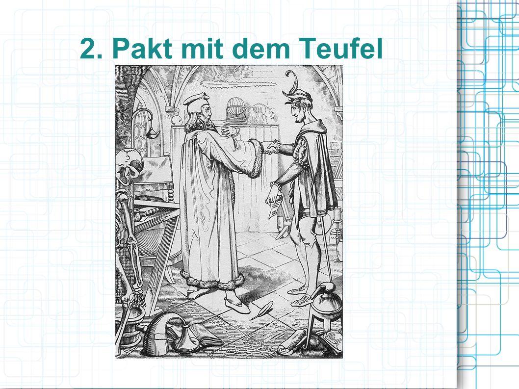 2. Pakt mit dem Teufel Fausts Pakt mit dem Teufel