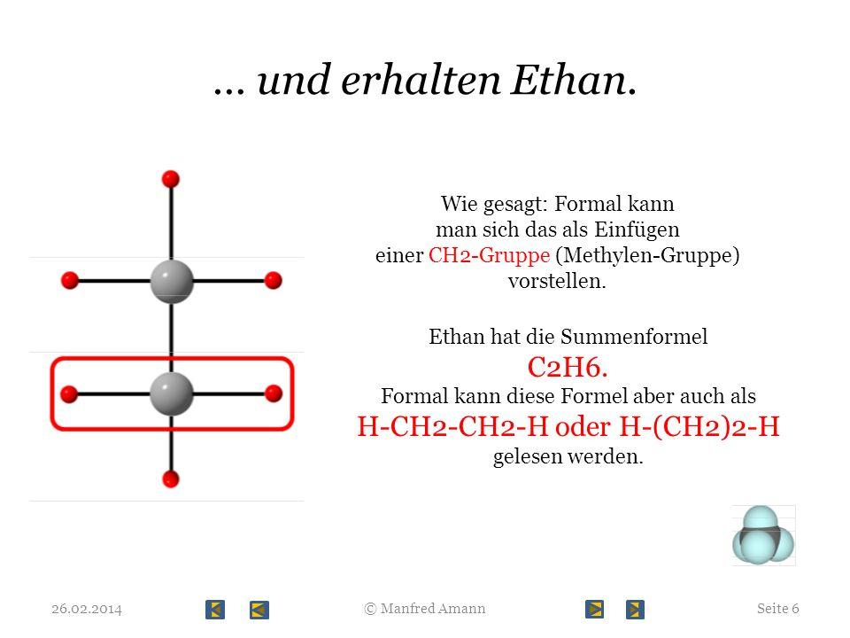 … und erhalten Ethan. C2H6. H-CH2-CH2-H oder H-(CH2)2-H