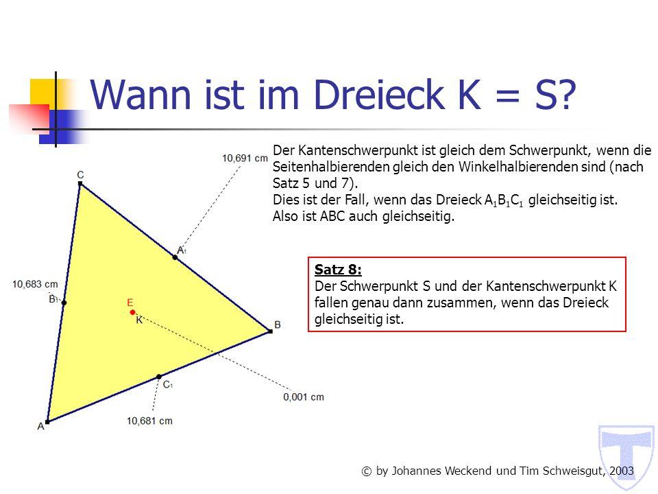 Wann ist im Dreieck K = S Der Kantenschwerpunkt ist gleich dem Schwerpunkt, wenn die. Seitenhalbierenden gleich den Winkelhalbierenden sind (nach.