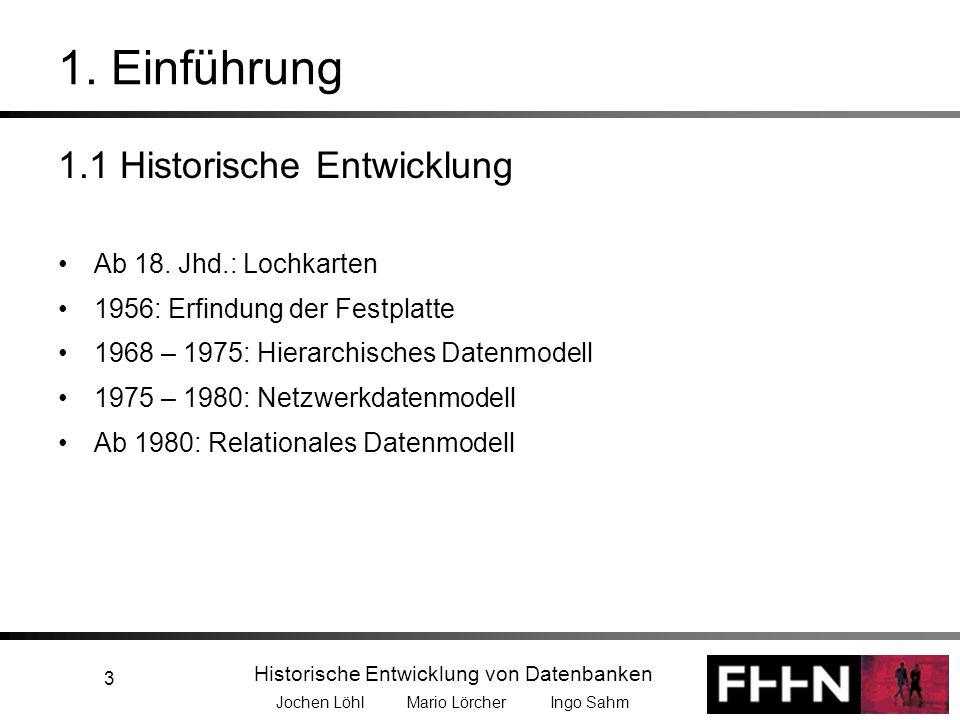 1. Einführung 1.1 Historische Entwicklung Ab 18. Jhd.: Lochkarten