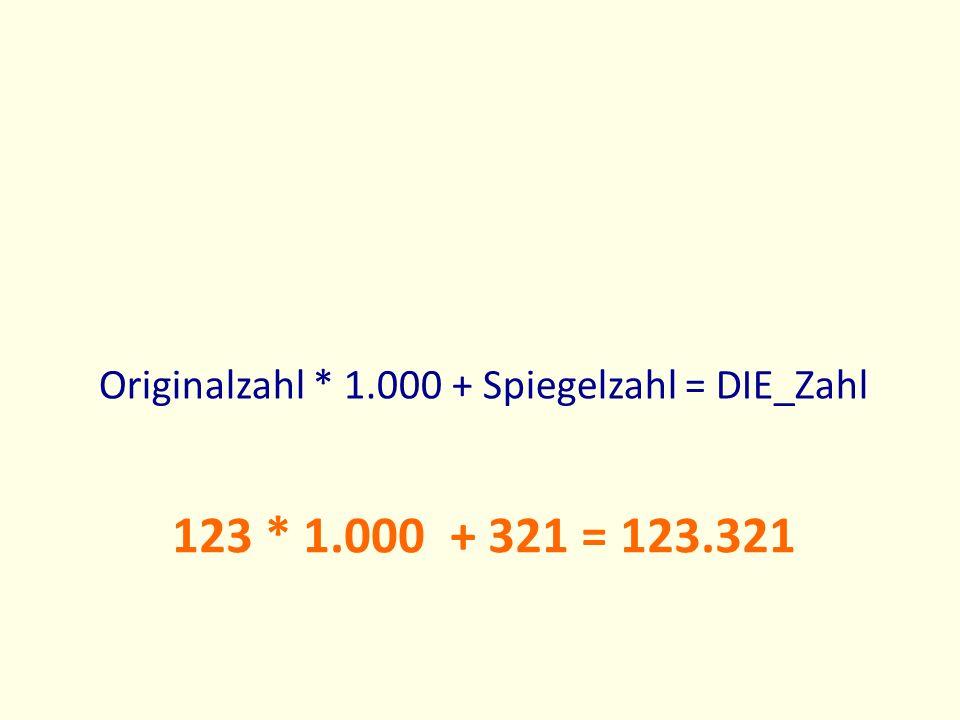 Originalzahl * 1.000 + Spiegelzahl = DIE_Zahl