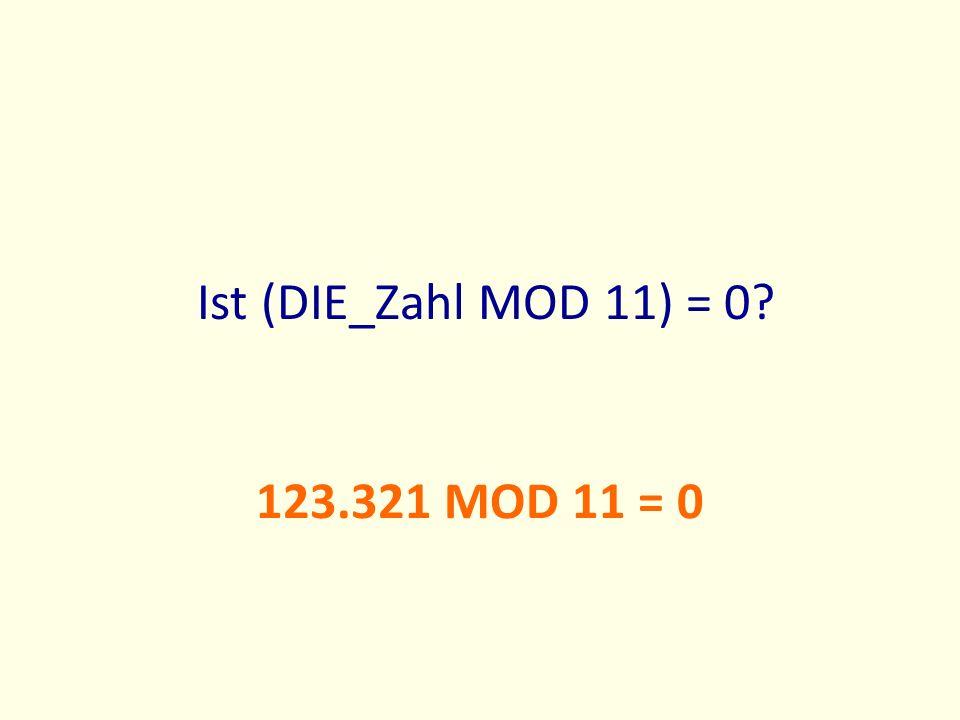 Ist (DIE_Zahl MOD 11) = 0 123.321 MOD 11 = 0