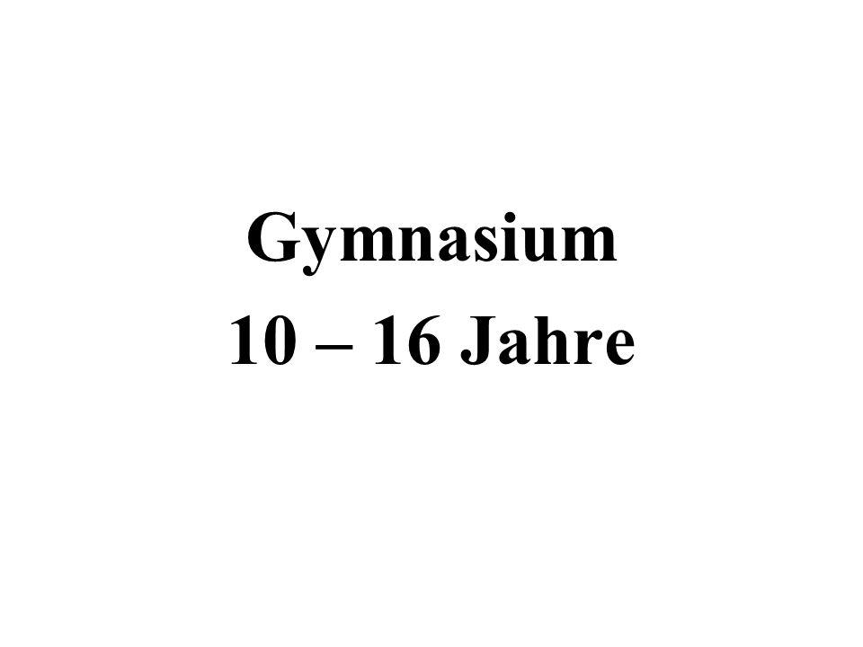 Gymnasium 10 – 16 Jahre