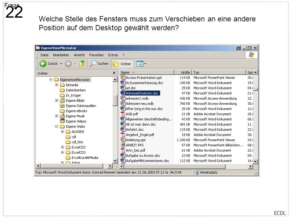 22 Welche Stelle des Fensters muss zum Verschieben an eine andere Position auf dem Desktop gewählt werden