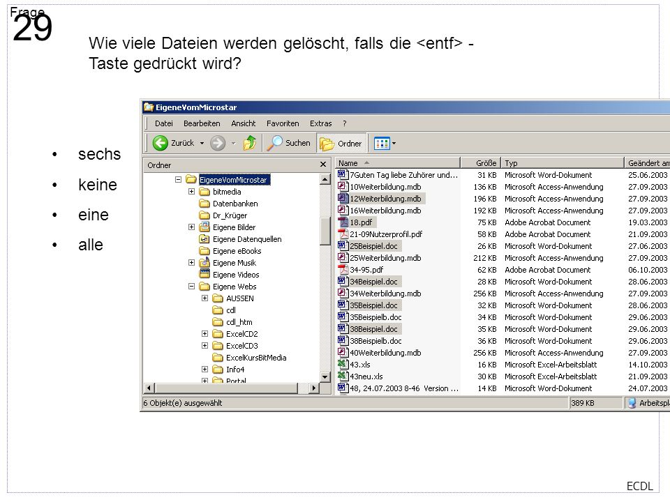 29 Wie viele Dateien werden gelöscht, falls die <entf> - Taste gedrückt wird sechs keine eine alle