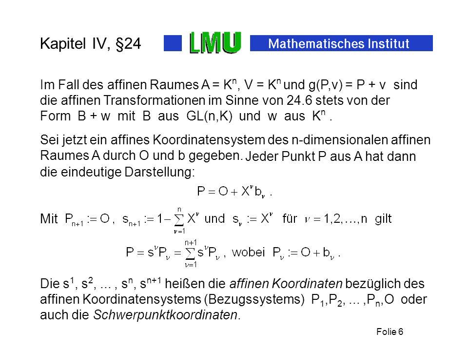Kapitel IV, §24 Im Fall des affinen Raumes A = Kn, V = Kn und g(P,v) = P + v sind die affinen Transformationen im Sinne von 24.6 stets von der.