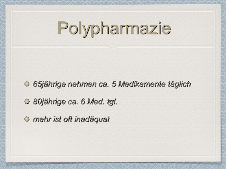 Polypharmazie 65jährige nehmen ca. 5 Medikamente täglich