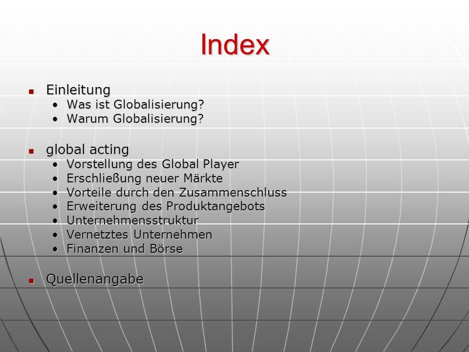 Index Einleitung global acting Quellenangabe Was ist Globalisierung