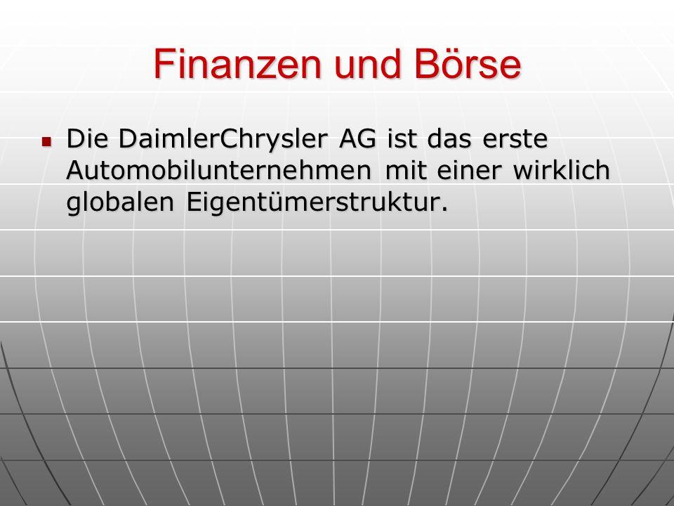 Finanzen und Börse Die DaimlerChrysler AG ist das erste Automobilunternehmen mit einer wirklich globalen Eigentümerstruktur.