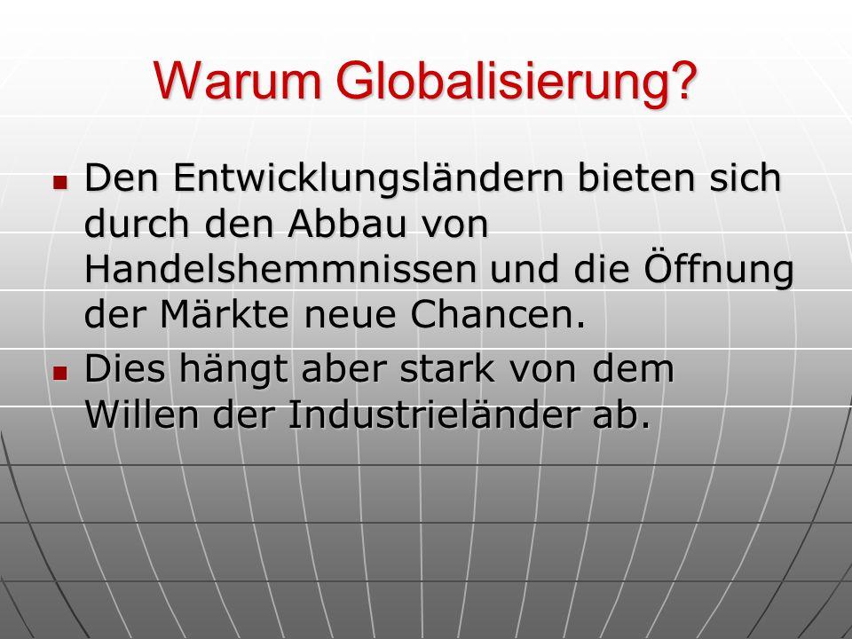 Warum Globalisierung Den Entwicklungsländern bieten sich durch den Abbau von Handelshemmnissen und die Öffnung der Märkte neue Chancen.