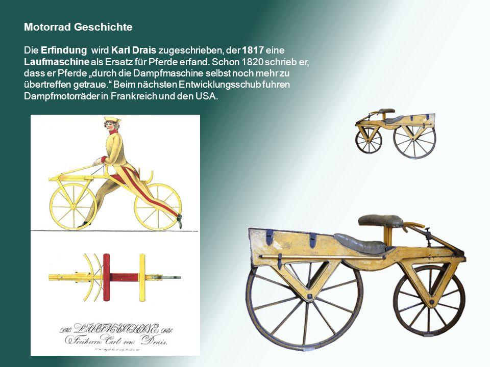 Motorrad Geschichte Die Erfindung wird Karl Drais zugeschrieben, der 1817 eine Laufmaschine als Ersatz für Pferde erfand. Schon 1820 schrieb er,