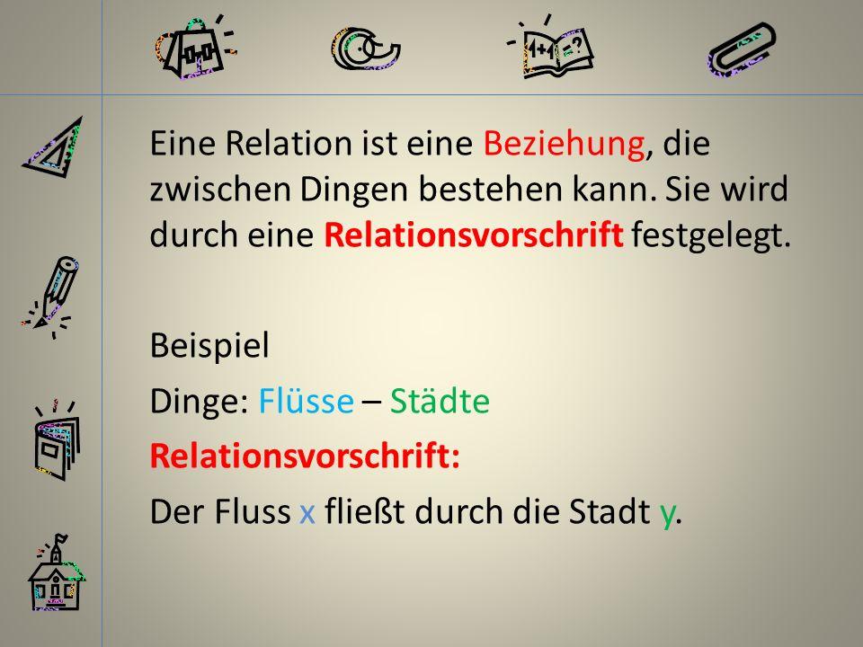 Eine Relation ist eine Beziehung, die zwischen Dingen bestehen kann