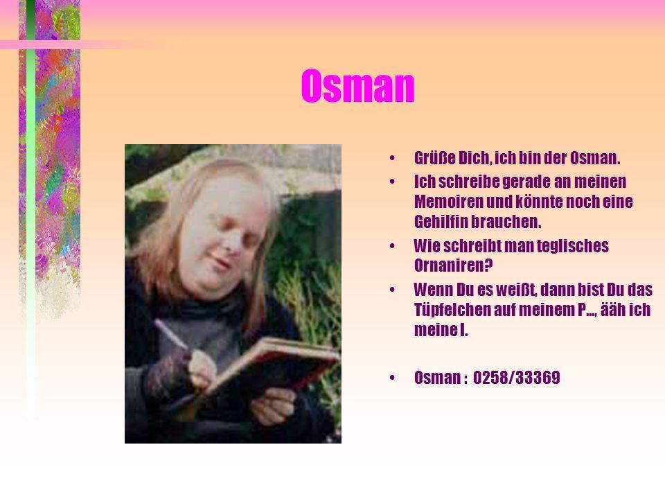 Osman Grüße Dich, ich bin der Osman.