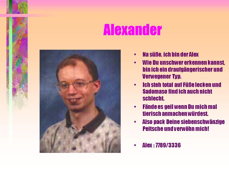 Alexander Na süße, ich bin der Alex