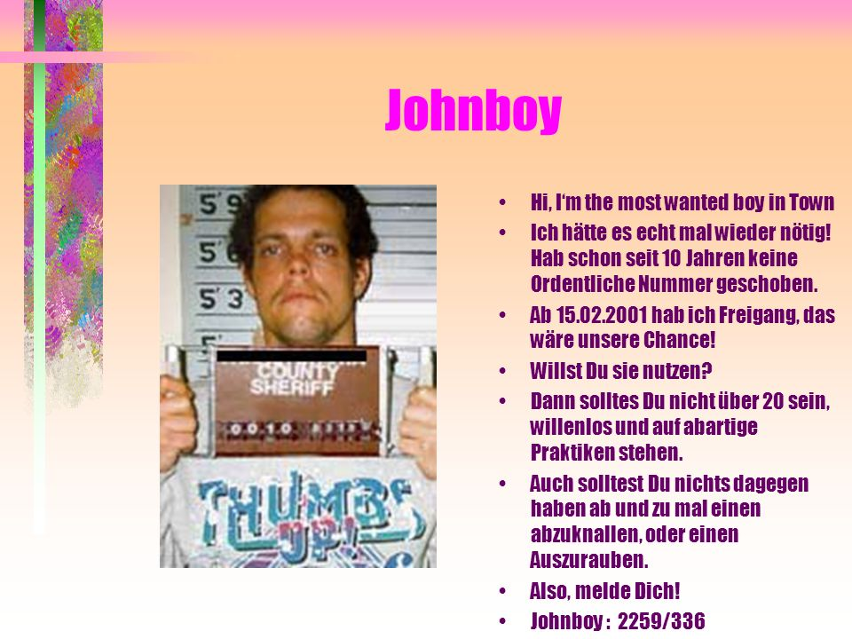 Johnboy Hi, I'm the most wanted boy in Town