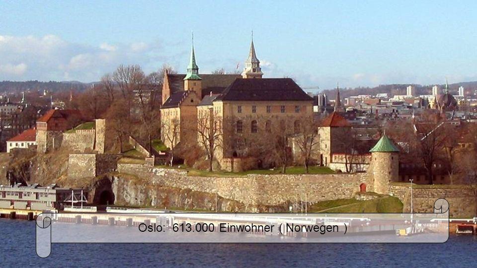 Oslo: 613.000 Einwohner ( Norwegen )