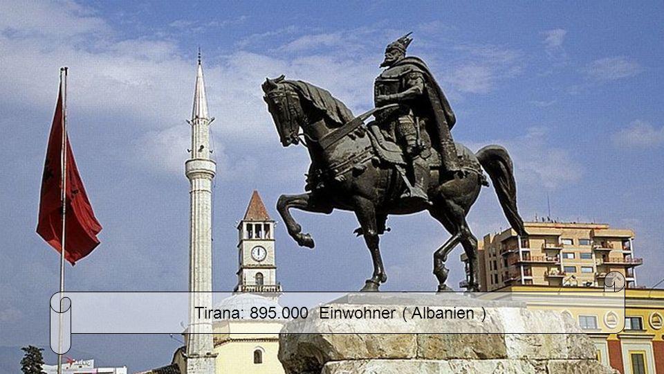 Tirana: 895.000 Einwohner ( Albanien )