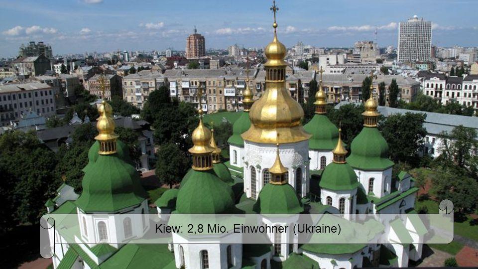 Kiew: 2,8 Mio. Einwohner (Ukraine)