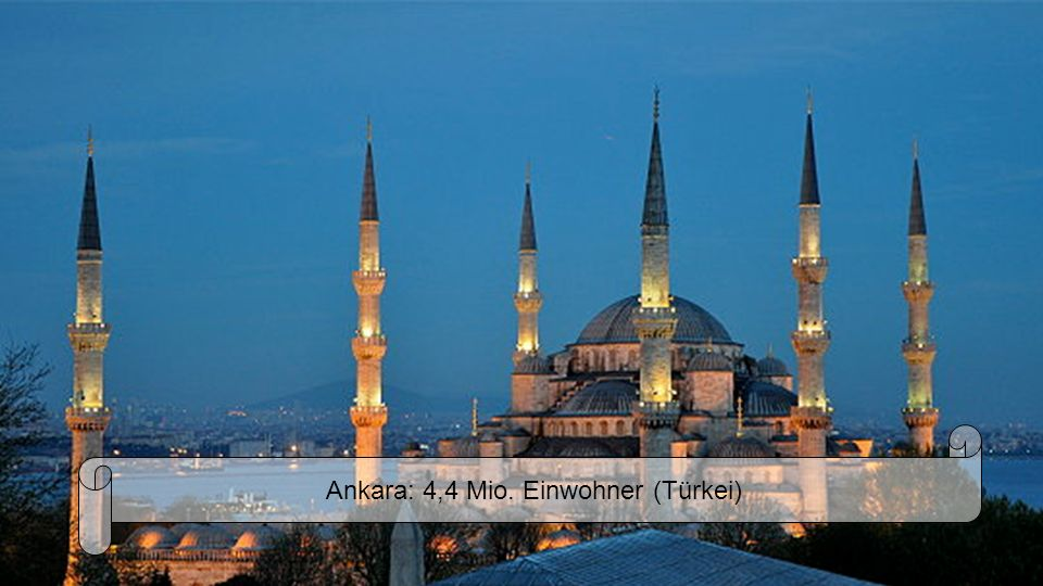 Ankara: 4,4 Mio. Einwohner (Türkei)