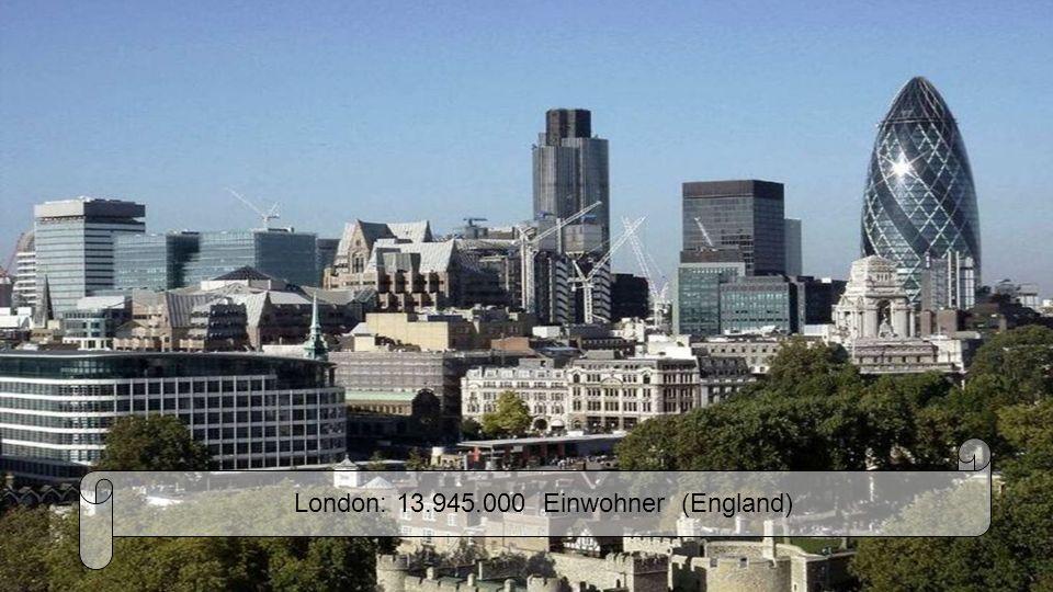 London: 13.945.000 Einwohner (England)
